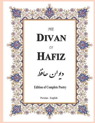 The Divan of Hafiz: Edition of Complete Poetry - Clarke, Henry Wilberforce (Translated by), and Eslamian, Hamid (Editor), and Hafiz-I Shirazi, Shams-Ud-Din Muḥammad