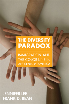 The Diversity Paradox: Immigration and the Color Line in Twenty-First Century America - Lee, Jennifer, PhD, and Bean, Frank D