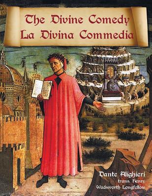 The Divine Comedy / La Divina Commedia - Parallel Italian / English Translation - Alighieri, Dante, Mr., and Longfellow, Henry Wadsworth
