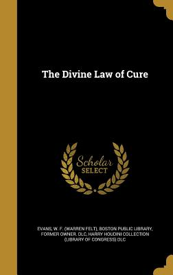 The Divine Law of Cure - Evans, W F (Warren Felt) (Creator), and Boston Public Library, Former Owner DLC (Creator), and Harry Houdini Collection...