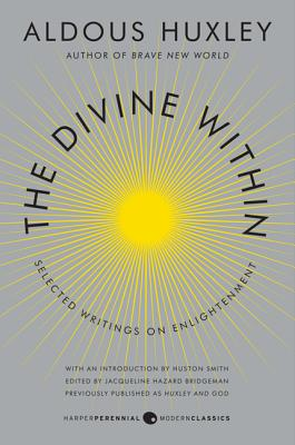 The Divine Within: Selected Writings on Enlightenment - Huxley, Aldous, and Smith, Huston