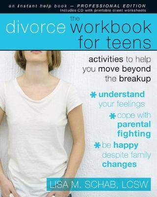 The Divorce Workbook for Teens: Activities to Help You Move Beyond the Breakup - Schab, Lisa M, Lcsw