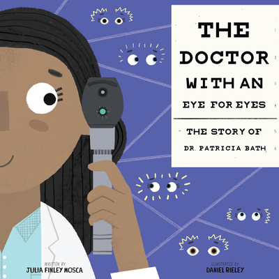 The Doctor with an Eye for Eyes: The Story of Dr. Patricia Bath - Mosca, Julia Finley, and Rieley, Daniel (Illustrator)
