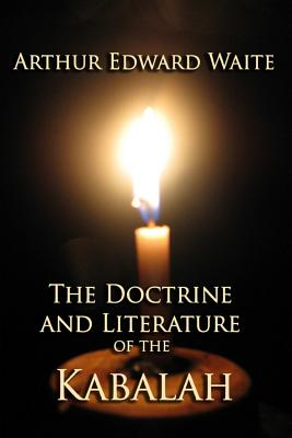 The Doctrine and Literature of the Kabalah - Waite, Arthur Edward