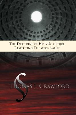 The Doctrine of Holy Scripture Respecting the Atonement - D D