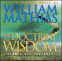 The Doctrine of Wisdom: Sacred Choral Music of William Mathias - Br. Francis Hempel (baritone); David Chalmers (piano); David Ortolani (percussion); James E. Jordan, Jr. (organ);...