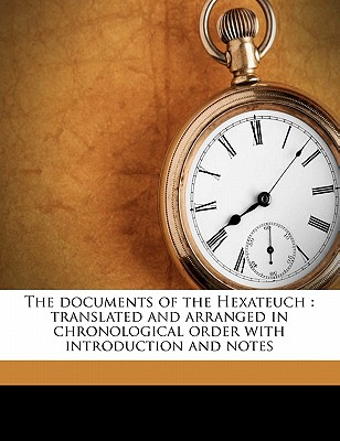 The Documents of the Hexateuch: Translated and Arranged in Chronological Order with Introduction and Notes Volume 1 - Addis, William E 1844