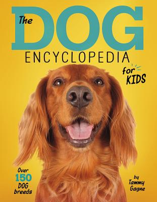 The Dog Encyclopedia for Kids - Gagne, Tammy