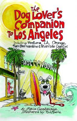 The Dog Lover's Companion to Los Angeles: Including Ventura, L.A., Orange, San Bernardino, and Riverside Counties - Goodavage, Maria