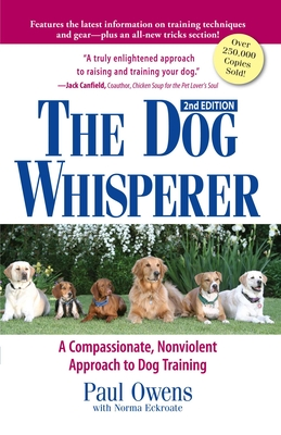 The Dog Whisperer: A Compassionate, Nonviolent Approach to Dog Training - Owens, Paul, and Eckroate, Norma