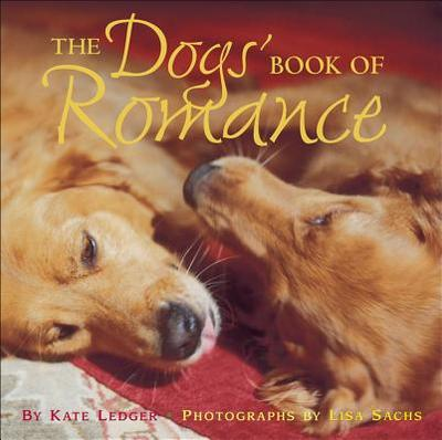 The Dogs' Book of Romance - Ledger, Kate, and Roy Sachs, Lisa (Photographer)