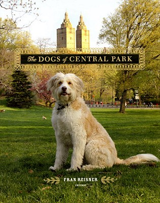 The Dogs of Central Park - Reisner, Fran (Photographer)