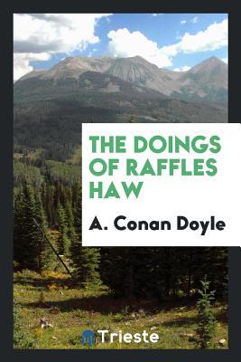 The Doings of Raffles Haw - Doyle, A Conan
