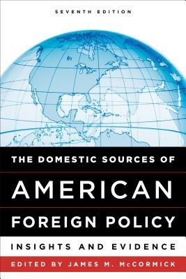 The Domestic Sources of American Foreign Policy: Insights and Evidence - McCormick, James M (Editor)