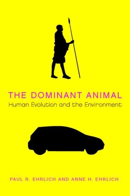 The Dominant Animal: Human Evolution and the Environment - Ehrlich, Paul R, and Ehrlich, Anne H