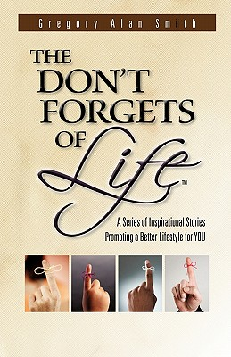 The Don't Forgets of Life - Smith, Gregory Alan
