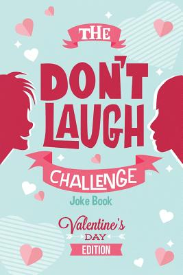 The Don't Laugh Challenge - Valentines Day Edition: A Hilarious and Interactive Joke Book for Boys and Girls Ages 6, 7, 8, 9, 10, and 11 Years Old - Valentine's Day Goodie for Kids - Boy, Billy