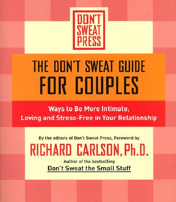 The Don't Sweat Guide for Couples: Ways to Be More Intimate, Loving and Stress-Free in Your Relationship - Carlson, Richard