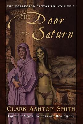 The Door to Saturn - Smith, Clark Ashton, and Connors, Scott (Editor), and Hilger, Ron (Editor)