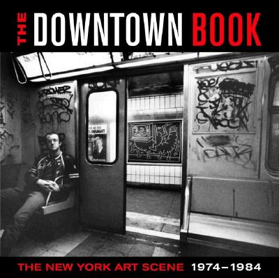 The Downtown Book: The New York Art Scene 1974-1984 - Taylor, Marvin J (Editor), and Gendron, Bernard (Contributions by), and Goldberg, Roselee (Contributions by)