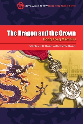 The Dragon and the Crown: Hong Kong Memoirs - Kwan, Stanley S K, and Kwan, Nicole