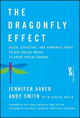 The Dragonfly Effect: Quick, Effective, and Powerful Ways to Use Social Media to Drive Social Change - Aaker, Jennifer, and Smith, Andy, and Adler, Carlye