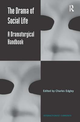 The Drama of Social Life: A Dramaturgical Handbook - Edgley, Charles (Editor)