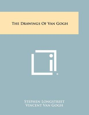 The Drawings of Van Gogh - Longstreet, Stephen (Introduction by)