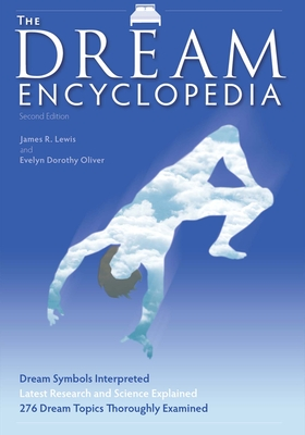 The Dream Encyclopedia - Lewis, James R, and Oliver, Evelyn Dorothy