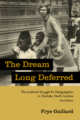 The Dream Long Deferred: The Landmark Struggle for Desegregation in Charlotte, North Carolina - Gaillard, Frye, Mr.