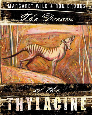 The Dream of the Thylacine - Brooks, Ron, and Wild, Margaret