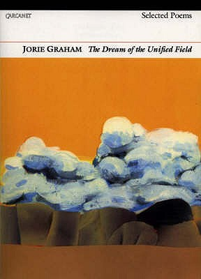 The Dream of the Unified Field: Selected Poems - Graham, Jorie