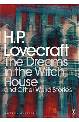 The Dreams in the Witch House and Other Weird Stories - Lovecraft, H. P., and Joshi, S. T.