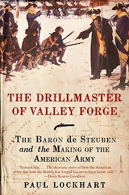 The Drillmaster of Valley Forge: The Baron de Steuben and the Making of the American Army - Lockhart, Paul