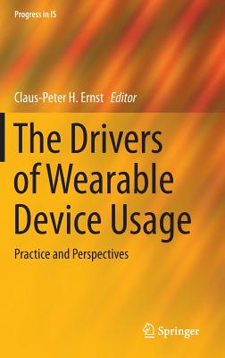The Drivers of Wearable Device Usage: Practice and Perspectives - Ernst, Claus-Peter H (Editor)