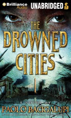 The Drowned Cities - Bacigalupi, Paolo, and Swanson, Joshua (Read by)