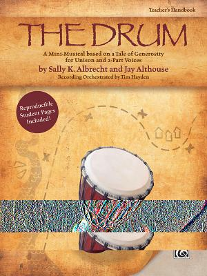 The Drum: A Mini-Musical Based on a Tale of Generosity for Unison and 2-Part Voices (Kit), Book & CD - Albrecht, Sally K (Composer), and Althouse, Jay (Composer), and Hayden, Tim (Composer)