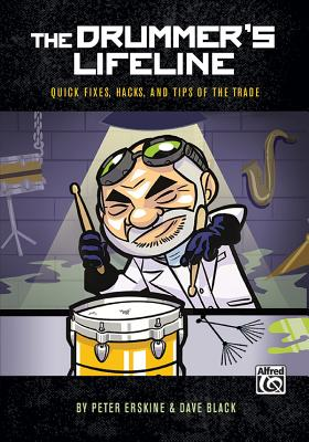 The Drummer's Lifeline: Quick Fixes, Hacks, and Tips of the Trade - Erskine, Peter, and Black, Dave