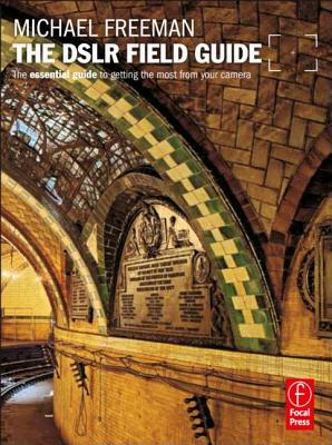 The DSLR Field Guide - Freeman, Michael