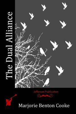 The Dual Alliance - Cooke, Marjorie Benton