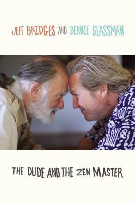 The Dude and the Zen Master - Bridges, Jeff, and Glassman, Bernie