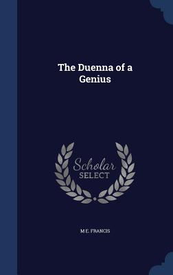 The Duenna of a Genius - Francis, M E