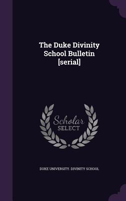 The Duke Divinity School Bulletin [Serial] - Duke University Divinity School (Creator)