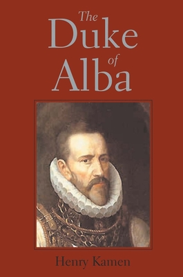 The Duke of Alba - Kamen, Henry