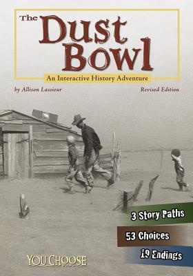 The Dust Bowl: An Interactive History Adventure - Lassieur, Allison