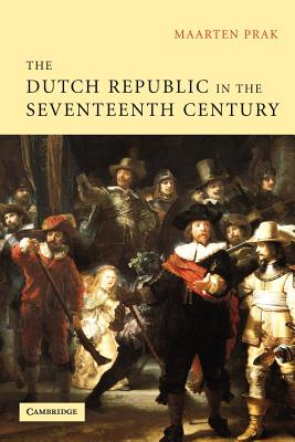 The Dutch Republic in the Seventeenth Century: The Golden Age - Prak, Maarten