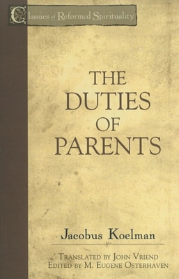 The Duties of Parents - Koelman, Jacobus