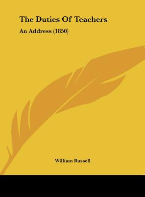 The Duties of Teachers: An Address (1850) - Russell, William
