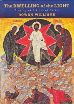 The Dwelling of the Light: Praying with Icons of Christ - Williams, Rowan