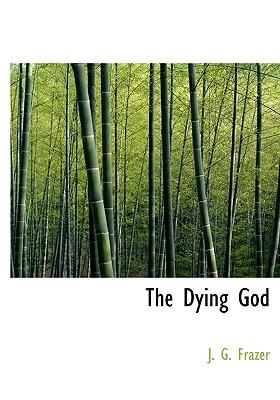 The Dying God - Frazer, J G, Sir